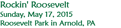 Rockin' Roosevelt Sunday, May 17, 2015 Roosevelt Park in Arnold, PA